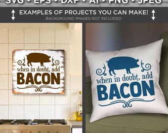 When In Doubt Add Bacon SVG File - Farm House Decor - Pig Svg - Country Kitchen SVG - Farmhouse Sign Svg - Kitchen Wall Decor - 708