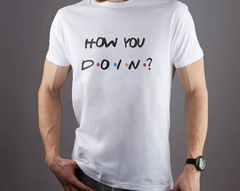 How you doin Friends Movie shirt Friends tv show 90s tshirt Friends tv show shirt FRIENDS Inspired Joey Tribbiani How you doin' Shirt GO1162
