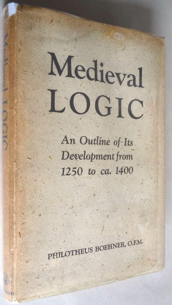 Medieval Logic: An Outline of Its Development from 1250 to c. 1400 by Philotheus Boehner 1952 1st Edition Hardcover HC w/ Dust Jacket DJ