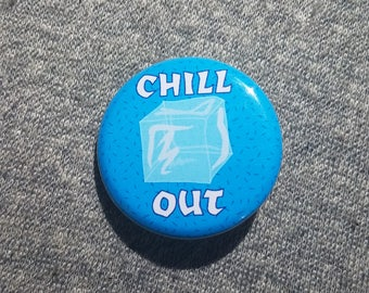 Chill Out  - Button - Magnet - Bottle Opener