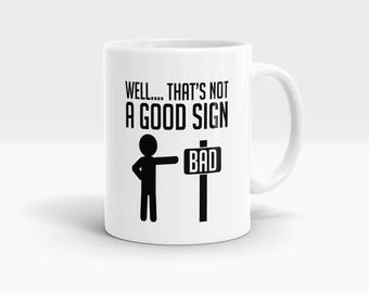 Well… That's not a good sign. Bad Sign Mug, Coffee Mug Rude Funny Inspirational Love Quote Coffee Cup D843