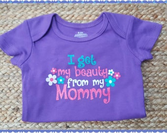 I Get My Beauty From My Mommy, Cute Baby Girl Onesie
