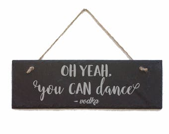 Oh Yeah You CAN dance, Trust me you can dance, Alcohol Sign, Bar Sign, Party Sign, Wedding Sign, Vodka, Whiskey, Wine
