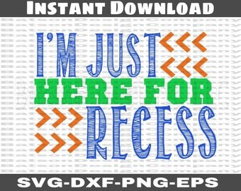 I'm Just Here for Recess Instant Download for Cutting Machines |  School Back to School Elementary Recess SVG Eps Dxf Png cutting files