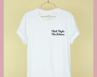 Thick Thighs Thin Patience Shirt Unisex Tee Womens Mens Short Sleeve Crew Neck Soft Cotton T Shirts Sayings Cute White Black Grey Pocket