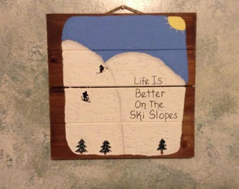 Life Is Better On The Ski Slopes Hanging Wood Pallet Sign