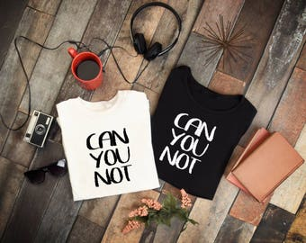 T shirt Can You Not, gift, birthday, him, hers, gift for her,creative, Funny, Sarcasm