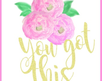 You Got This, Inspirational Floral Print