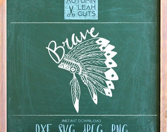 Brave - Indian Headdress SVG - Hand lettered -- SVG, Png, Jpeg, DXF cut file for Silhouette, Cricut -- Instant Download Clipart