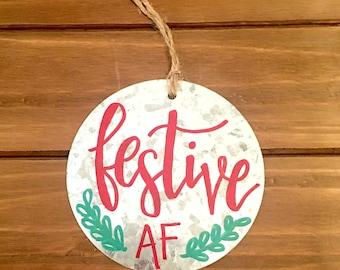 Festive AF Funny Christmas Ornament, Galvanized Metal Rustic Christmas Ornament, Holiday Decor, Family Gift, Holiday Keepsake