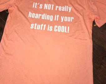 It's NOT really hoarding if your stuff if COOL! / Heathered Peach Shirt