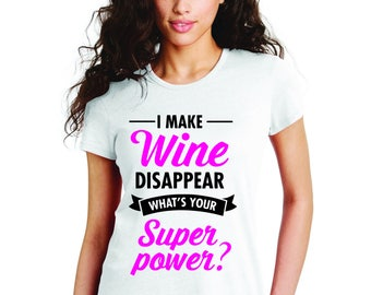 I Make Wine Disappear. Affordable ladies funny t-shirt for every occasion