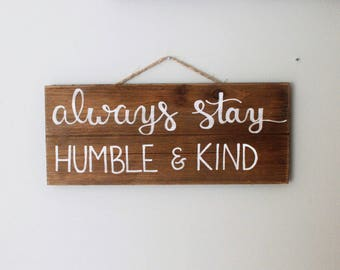 Always stay humble and kind | Always stay humble and kind sign | Home decor | Home sign | Rustic sign | Wood signs | Wooden signs