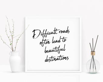 Difficult Roads Often Lead To Beautiful Destinations - Black and White Quote Print - Multiple Sizes Available - Wall Art