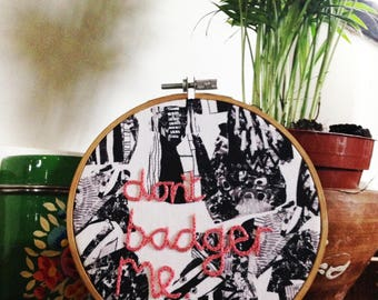 "Don't Badger Me Embroidery // 5"" Hoop Art"