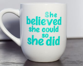 She Believed She Could So She Did Coffee Mug. Inspirational quote on white mug. Perfect gift for friend, sister, mother, aunt, or daughter.