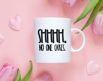 Sarcastic Mug // No One Cares Mug // Coffee Mug // Funny Coffee Mug // Sassy Mug // Rude Mug // Statement Mug // Sayings Mug // Gift for Her