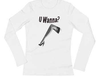 U Wanna Leg? Ladies' Long Sleeve T-Shirt