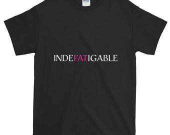 Indefatigable fat positive T shirt black and various colors US sizes small to 5XL