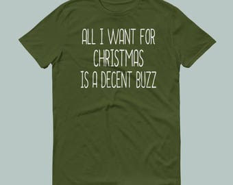 All I Want For Christmas Is a Decent Buzz T-Shirt > Christmas Shirt > Holiday Shirt >Cute Saying Shirt For Women