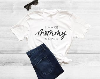I Make Mommy Moves Shirt, Graphic T-Shirt, Graphic Tees, Women's T-Shirt, Customized Shirt, Mother's Day Gift, Mom Gift, Mommy Moves Shirt