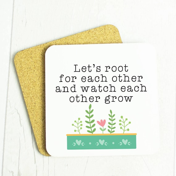 Let's root for each other and watch each other grow coaster, lets support each other and shine, coaster gift