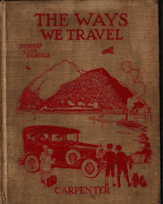 The Ways We Travel (Carpenters' Journey Club Travels) - Frances Carpenter - 1929 - Vintage Kids Book