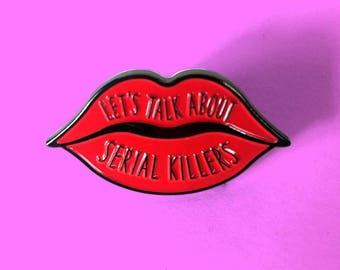 Let's Talk About Serial Killers - Enamel Pin