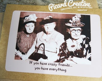 Funny Friendship Card- If you have crazy friends... you have everything Greeting Card. Kraft card stock, blank inside