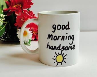 Good Morning Handsome Coffee Mug, Gift For Him, Coffee Mug for Boyfriend, Coffee Mug For Husband, Sunshine Mug, Valentines Day Gift Mug