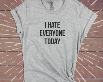 I Hate Everyone Today Shirt - Hate People Sarcastic Festival Tee Funny Womens Gym Shirts Tshirts Tee - Gift for Wife Girlfriend Sister.