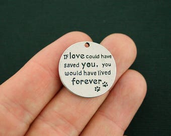 2 Pet Memorial Charms Antique Silver Tone If Love could have saved you, you would have lived forever - SC7133