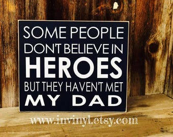 READY to SHIP- Some people don't believe in HEROES but they haven't met my Dad. Wood home decor sign with vinyl lettering