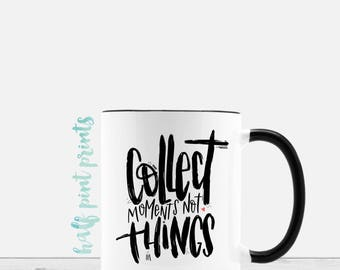 Collect Moments Not Things - Hand Lettered Black & White Coffee Mug, Hand Lettering Mugs, Encouragement , Gift Under 30,  Be in the Moment