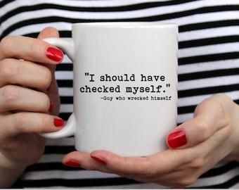 Funny Mug - Funny Coffee Mug - Sarcastic Coffee Mug -  I should have checked myself. -   11 or 15 oz Coffee Mug Set LOTS OF COLORS