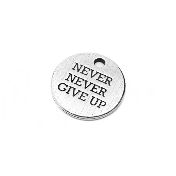 Never Never Give Up Charm - Add a Charm to a Custom Charm Bracelets, Necklaces or Key Chains -  Nickel Free Charms
