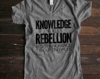 Resist TShirt Resist Shirt Knowledge Fuels Rebellion Shirt Resist Ignorance Women Tshirts for Women Feminist Shirt Feminist T-Shirt Women