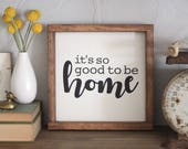It's So Good To Be Home Sign | Farmhouse Style Sign | Rustic Wooden Sign