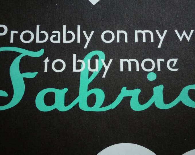 Probably On My Way to Buy More Fabric Two Color Vinyl Decal Sewing Quilting Bumper Sticker FREE SHIPPING