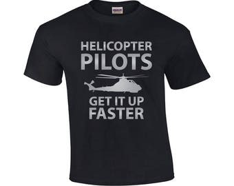 Helicopter Pilots Get It Up Fatser | Helicopter T-shirt | Helicopter Pilot Shirt | Helicopter Tee Shirt | Funny T-shirt | Mens T-shirt