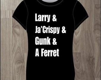 Larry Ja' Crispy  Gunk and a Ferret- Women's T-shirt Impractical Jokers Fan Made Shirt (#62)