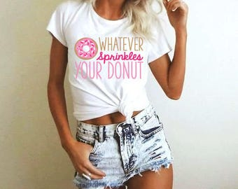 Whatever sprinkles your donut graphic t-shirt funny girls ladies women shirt instagram tumblr gift, shirts with sayings