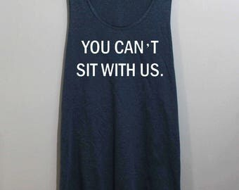 You Can't Sit With Us Shirt Mean Girls Quote Shirt Tank Top Singlet Tunic TShirt T Shirt