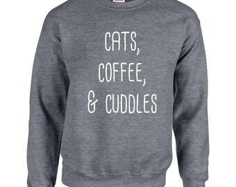 Cat Sweatshirt - Cats Coffee and Cuddles Sweatshirt - Kitty Sweatshirt Kitten Sweatshirt - Gift for Cat Lovers - Cat Lovers Gift