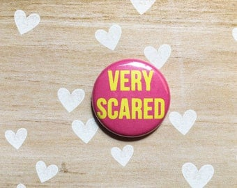 Very Scared- one inch pinback button