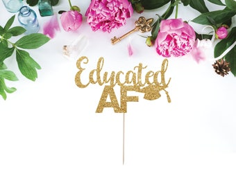 Graduation Cake Topper, Grad Party, Educated AF Cake Topper, Graduation Party Decorations, Grad 2017, Party Decorations, Gold Party Decor