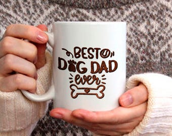 Funny Dad Gift, Best Dog Dad Ever Mug, Coffee Mug for Father, Gift for Birthday Anniversary, , 11 & 15 Oz Available