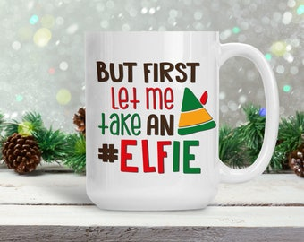 Funny Christmas Mug, Let Me Take an Elfie Selfie Christmas Cup, Coffee Lover  Cup, Holiday Tea Cup, Coffee Lover Gift, Selfie Photograph Pun