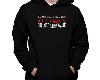 I Don'T Need Therapy All I Need Is Shuffleboard Hoodie