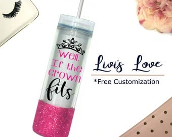If the crown fits glitter dipped 16 oz Skinny Tumbler Straw Cup Travel To Go Cup gift idea basic luxury princess cups queen cups